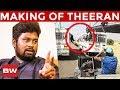 Theeran Making | Dhilip Subbarayan Reveals Inside Details | Karthi