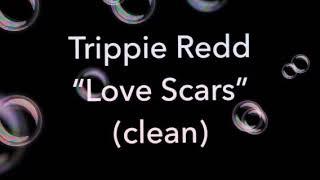 Trippie Redd - Love Scars (Clean)
