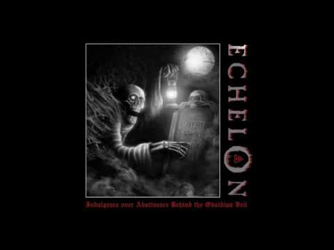 Echelon - Indulgence Over Abstinence Behind The Obsidian Vei