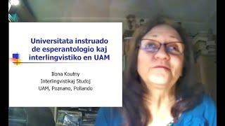 Universitata instruado de esperantologio kaj interlingvistiko en UAM (Ilona Koutny)