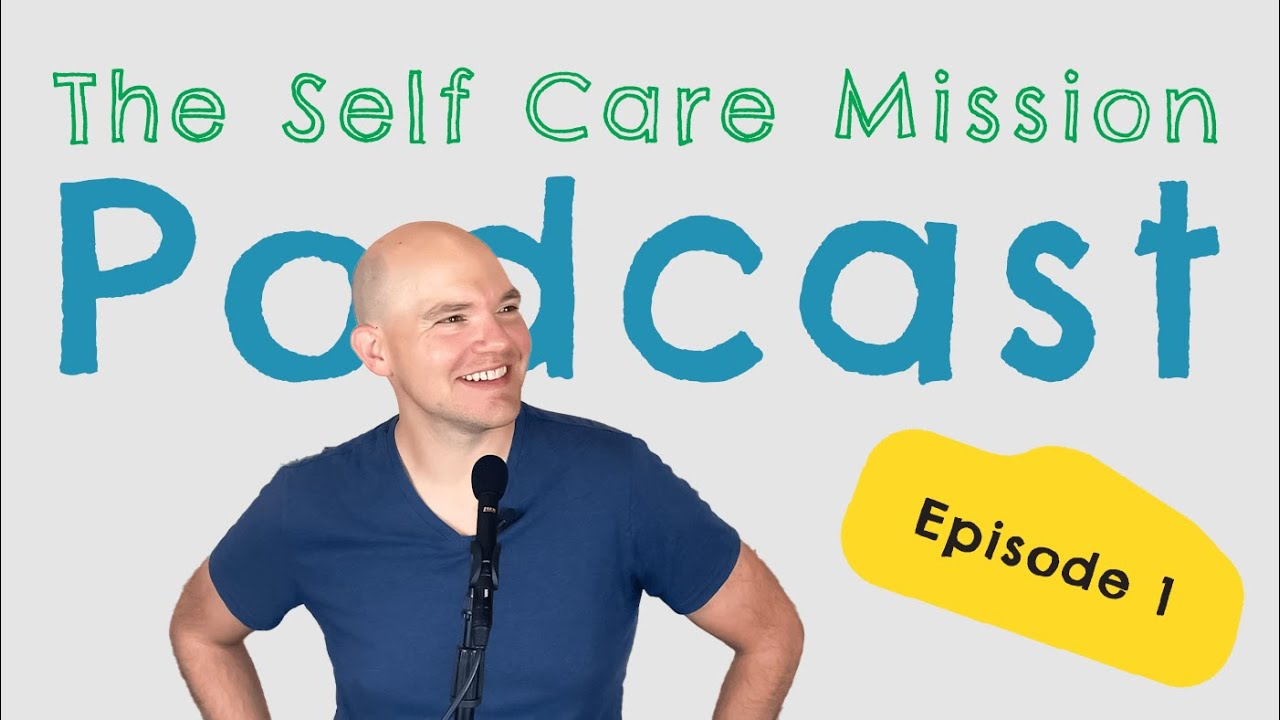 The Self Care Mission Podcast Pilot
