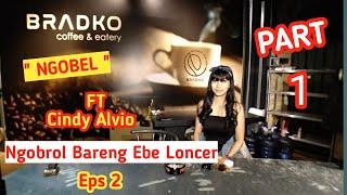 NGOBEL - NGObrol Bareng Ebe Loncer Feat Cindy Alvio Eps 2 PART 1