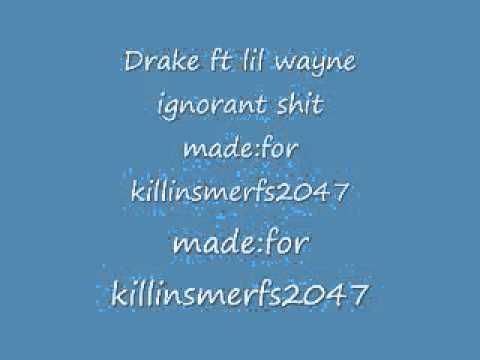 Ignorant ShitDrake ft Lil Wayne