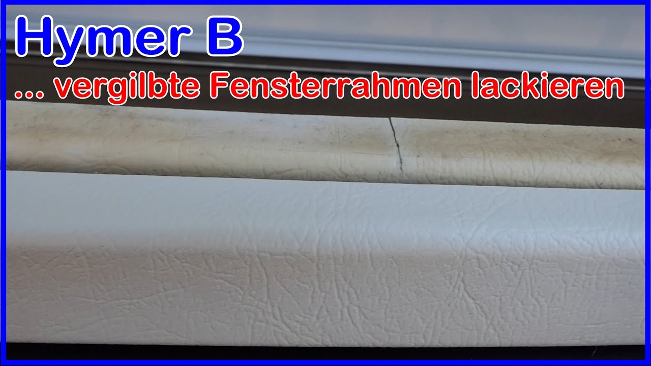 Berühmt Hymer B vergilbte Fensterrahmen reinigen, kleben, lackieren - YouTube XX89