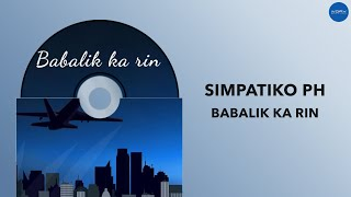 Simpatiko PH - Babalik Ka Rin (Official Audio)