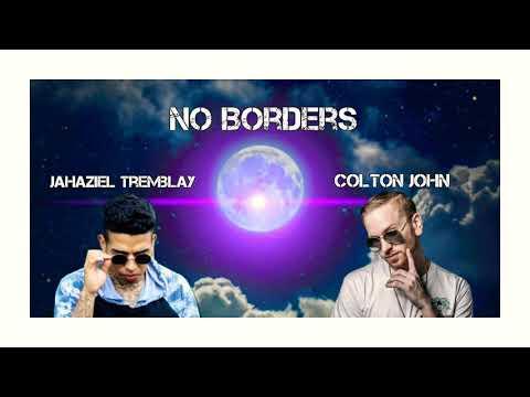 Jahaziel Tremblay - No Borders Ft Colton John