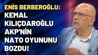 Enis Berberoğlu: Kemal Kılıçdaroğlu AKP'nin NATO oyununu bozdu!