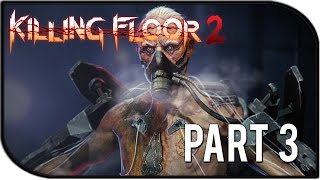 "Killing Floor 2 Gameplay Part 3 - ""Clutch Time?!?"" (Burning Paris Survival Gameplay)"