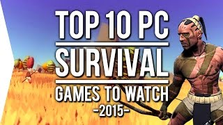 Top 10 PC ►SURVIVAL◄ Games to Watch in 2015!