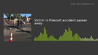 Victim in Prescott accident passes away