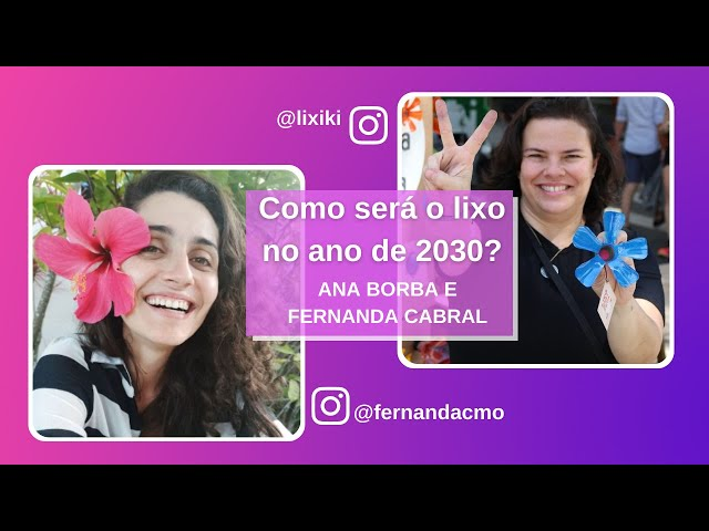 ✅ O Futuro do Lixo, com Ana Borba e Fernanda Cabral