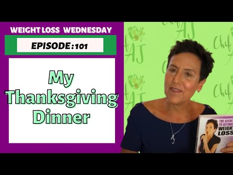 EPISODE 101 – WEIGHT LOSS WEDNESDAY – MY THANKSGIVING DINNER!