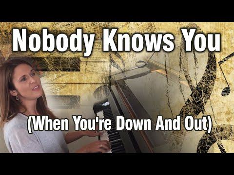 Nobody Knows You (When You're Down And Out)
