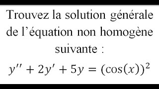 EXERCICE EQUATION DIFFERENTIELLE LINEAIRE D'ORDRE 2 A COEFFICIENTS CONSTANTS NON HOMOGENE