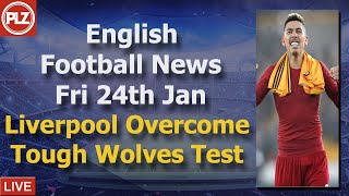 Liverpool Overcome Tough Wolves Test  - Friday 24th January - PLZ English Football News