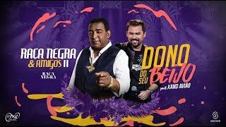 Raça Negra - Dono Do Seu Beijo Part. Xand Avião  Dvd Raça Negra & Amigos 2   Video Oficial