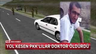 Yol kesen PKK'lılar doktor öldürdü