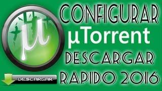 Configurar Utorrent Para Descargar Mas Rapido / Como Acelerar uTorrent al Maximo 2016 FACIL