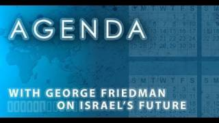 Agenda: With George Friedman on Israel's Future