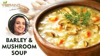 How to make Barley and Mushroom Soup | Healthy Soup Recipes | Sridevi Jasti | Vibrant Living