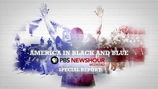 PBS NEWSHOUR | America in Black & Blue, A PBS NewsHour Weekend Special | PBS