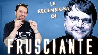 Le Recensioni di Frusciante - Guillermo Del Toro
