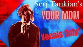 Serj Tankian - Your Mom (Isolated Vocals)