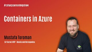 Containers in Azure - MVP Show ft. Mustafa Toroman