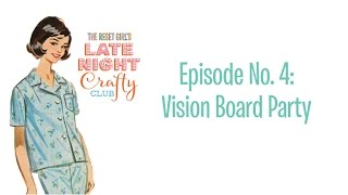 The Reset Girl's Late Night Crafty Club Episode No. 4: Vision Board Party