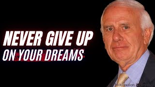 Never Give Up On Your Dreams ( Jim Rohn - Tony Robbins - Les Brown )