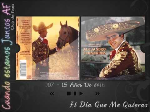 Alejandro Fernández, Grandes Éxitos A La Manera De AF - El Día Que Me Quieras (Carlos G, Alfredo) mp3