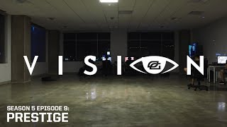 "Vision - Season 5: Episode 9 - ""PRESTIGE"""