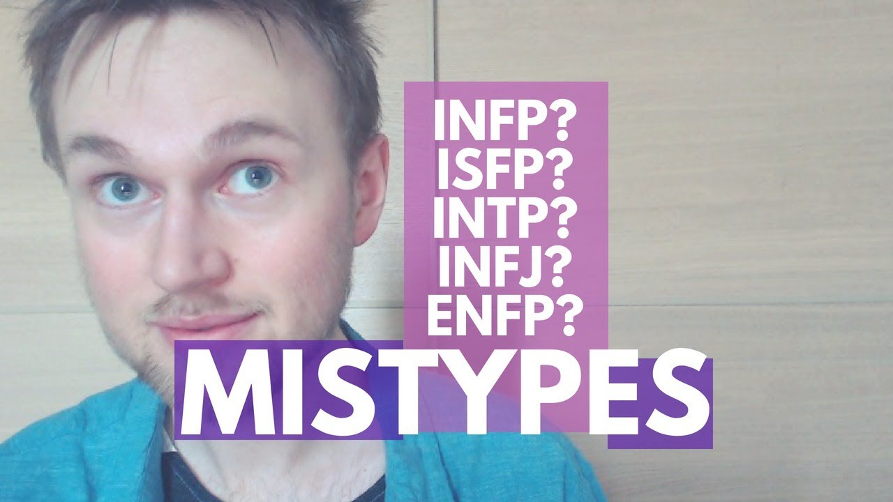 INFP Mistypes (INFJ, ENFP, INTP, ISFP) - YouTube