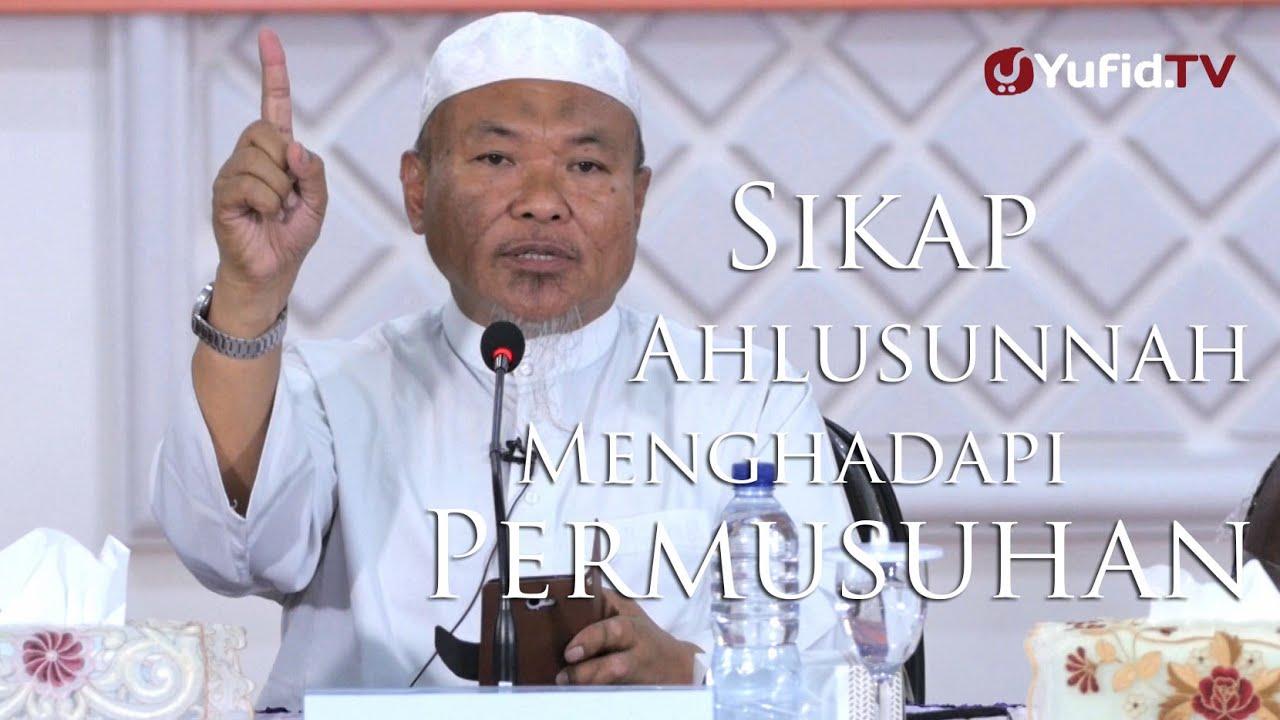 Sikap Ahlussunnah dalam Menghadapi Permusuhan - Ustadz Aunur Rofiq, Lc.