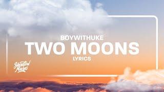 BoyWithUke - Two Moons (Lyrics)