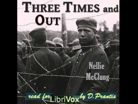 Three Times and Out by Nellie MCCLUNG | War, Military | FULL Unabridged AudioBook