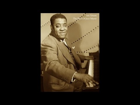 Art Tatum - The Best Of Jazz Music (Greatest Relaxing Piano Sensation) [Classic Smooth Vibration]