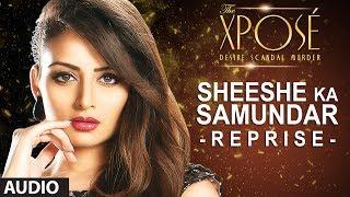 The Xposé: Sheeshe Ka Samundar (Reprise) | Full Audio Song | Himesh Reshammiya