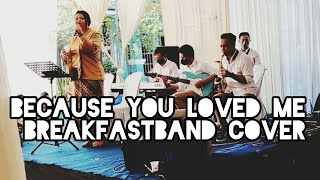 BECAUSE YOU LOVED ME _ BREAKFASTBAND ( COVER )