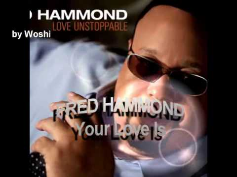 Fred Hammond - Your Love is