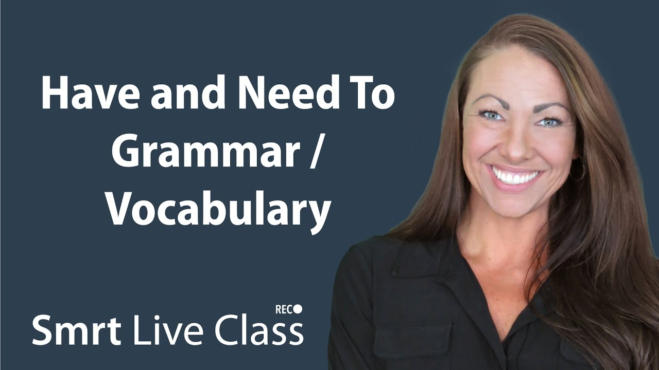 Have and Need To Grammar/Vocabulary - Pre-Intermediate English with Abby #52