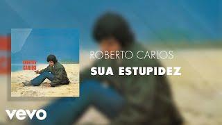 Roberto Carlos - Sua Estupidez (Áudio Oficial)