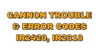 Canon ir2318, ir 2420 Error Codes & Troubles