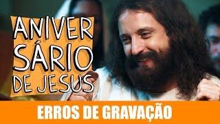 Vídeo - Erros de Gravação – Aniversário de Jesus