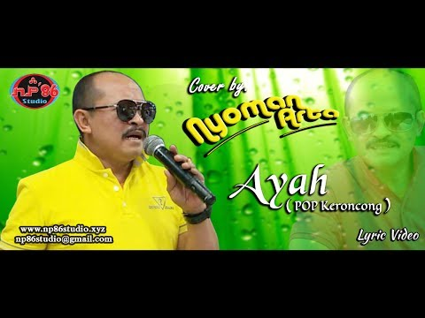 Ayah - Lyric Video by. Nyoman Arta (Pop Keroncong) Hetty Koes Endang