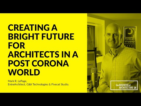 087: Creating a Bright Future for Architects in a Post Corona World, Mark R. Le Page
