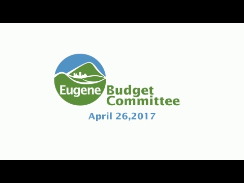 Eugene Budget Committee: April 26, 2017