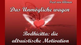 Das Unmögliche wagen: Bodhicitta, die altruistische Motivation - Fred von Allmen