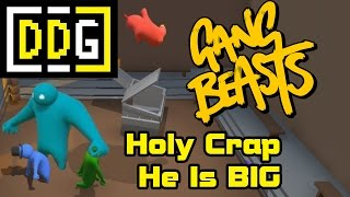 holy crap he is big   gang beasts