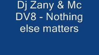 Dj Zany & Mc DV8 - Nothing else matters